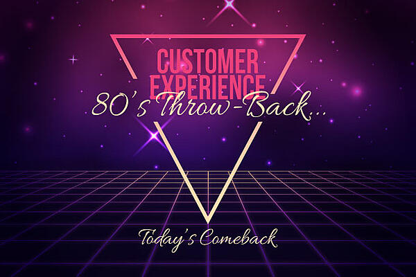 "80s themed image with the text ""Customer Experience 80's Throw Back... Today's Comeback"""