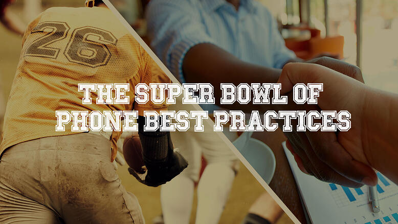 The Super Bowl of Phone Best Practices